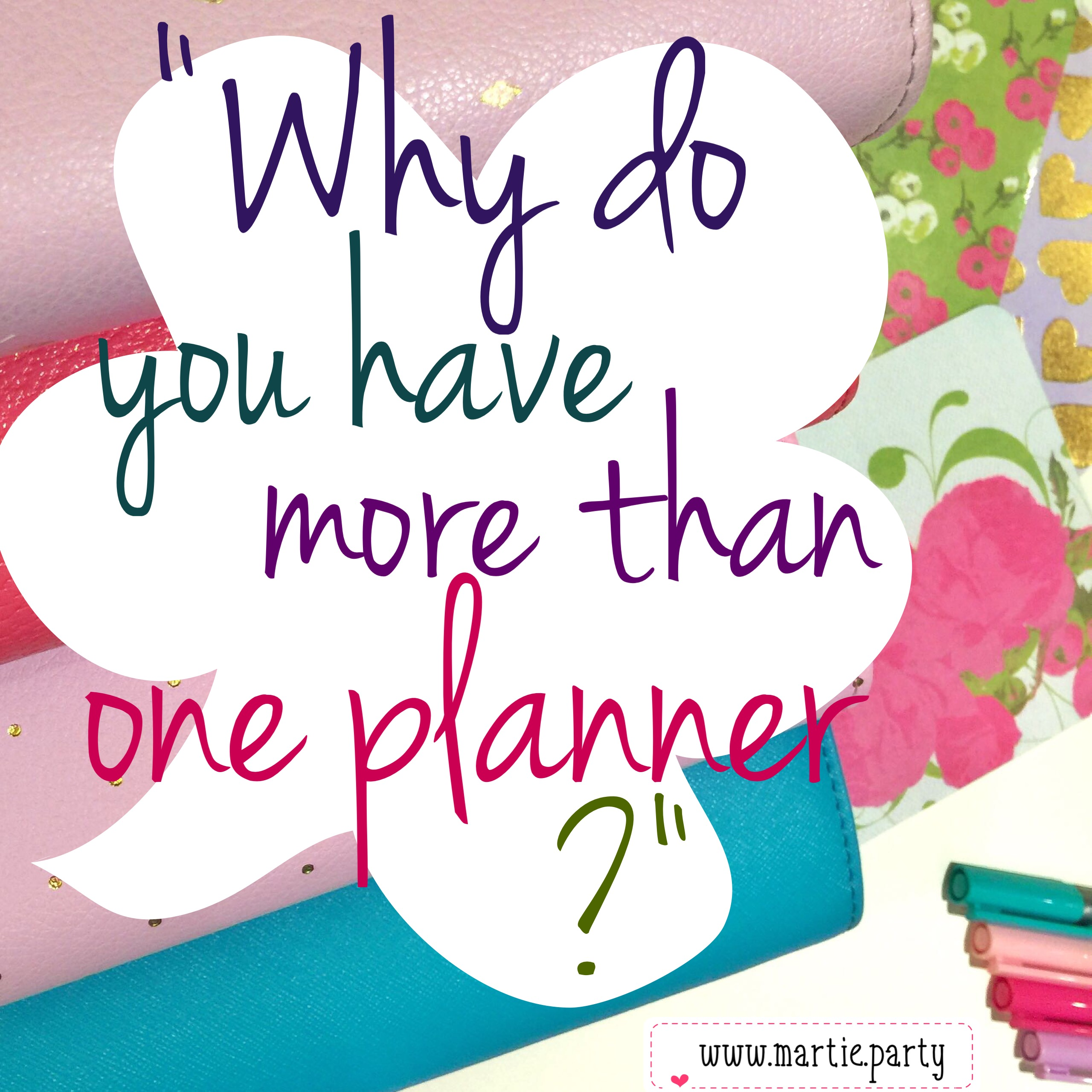 """Why do you have more than one planner?"" at www.martie.party"